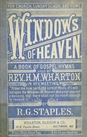 Windows of heaven: hymns new and old for the church, Sunday school and home used by Rev. H.M. Wharton, in evangelistic work