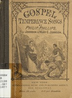 Gospel temperance songs: a collection of hymns and tunes, original and selected, for the use of religious meetings and conventions conducted in the interest of temperance