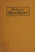 Fellows' menu maker; suggestions for selecting and arranging menus for hotels and restaurants, with object of changing from day to day to give continuous variety of foods in season