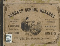 The Sabbath school hosanna: a new and choice collection of popular tunes, original and selected, making a complete Sunday school music book ; also designed to accompany the American Sunday school hymn book, with a tune for every hymn in the hymn book