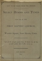 Select hymns and tunes: for use in the First Baptist Church, Wooster Square, New Haven, Conn