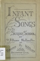 Infant songs: a collection of choice music for the Sunday school, common school and the home circle