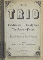 The trio: consisting of The garner, The quiver, The ark of praise : for use in Sabbath school or prayer-meeting