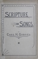 Scripture songs: for the Sunday-school, prayer and praise meeting, camp meeting and other evangelical gatherings : containing solos, duets, quartets, etc., suited to all seasons and occasions of public worship, as well as the home circle