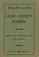 Road Laws of Leon County, Florida: Exacted by the 1909 Session of the State Legislature