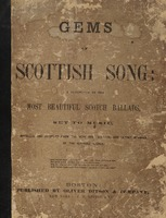 Gems of Scottish song: a collection of the most beautiful Scotch ballads, set to music, arranged and compiled from the very best sources, and latest revisals of the authors' works